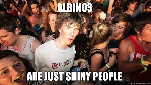 albinos are just shiny people - Sudden Clarity Clarence