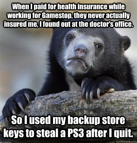 when i paid for health insurance while working for gamestop - Confession Bear