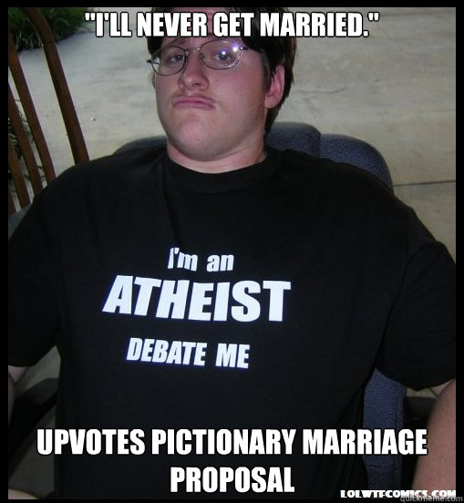ill never get married upvotes pictionary marriage propos - Scumbag Atheist