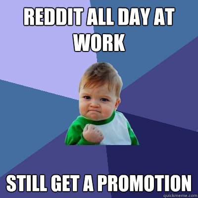 reddit all day at work still get a promotion - Success Kid