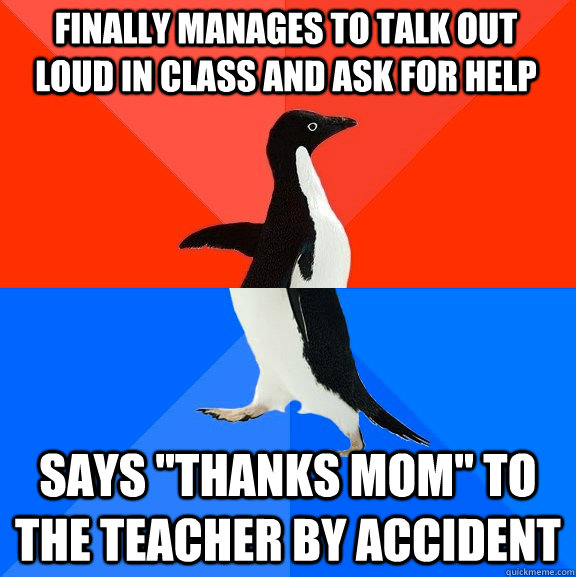 finally manages to talk out loud in class and ask for help s - Socially Awesome Awkward Penguin
