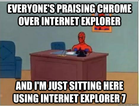 everyones praising chrome over internet explorer and im ju - Spiderman Desk