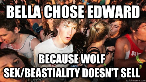 bella chose edward because wolf sexbeastiality doesnt sel - Sudden Clarity Clarence