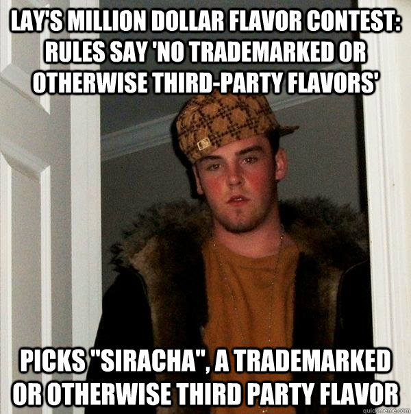 lays million dollar flavor contest rules say no trademar - Scumbag Steve