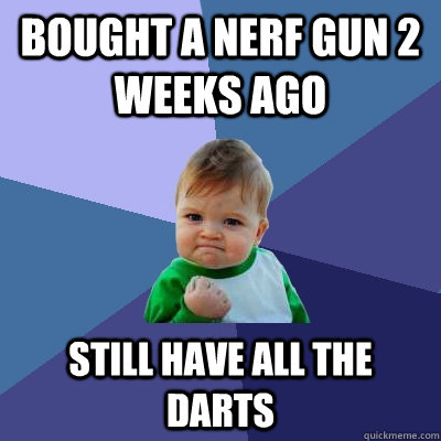 bought a nerf gun 2 weeks ago still have all the darts - Success Kid