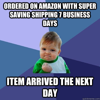 ordered on amazon with super saving shipping 7 business days - Success Kid