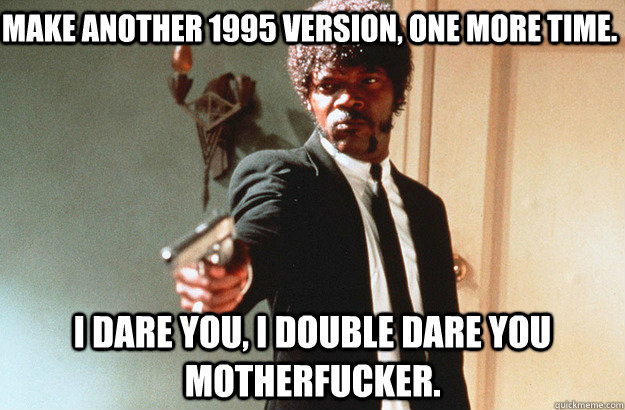 make another 1995 version one more time i dare you i doub - pulp fiction