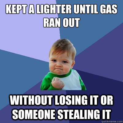 kept a lighter until gas ran out without losing it or someon - Success Kid