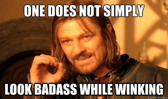 one does not simply look badass while winking - onedoesnotsimply