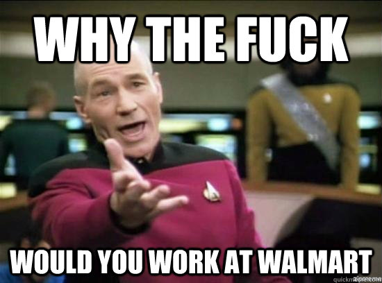 why the fuck would you work at walmart - Annoyed Picard HD