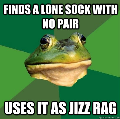 finds a lone sock with no pair uses it as jizz rag - Foul Bachelor Frog