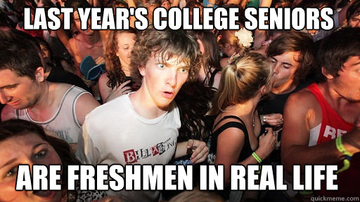 last years college seniors are freshmen in real life - Sudden Clarity Clarence