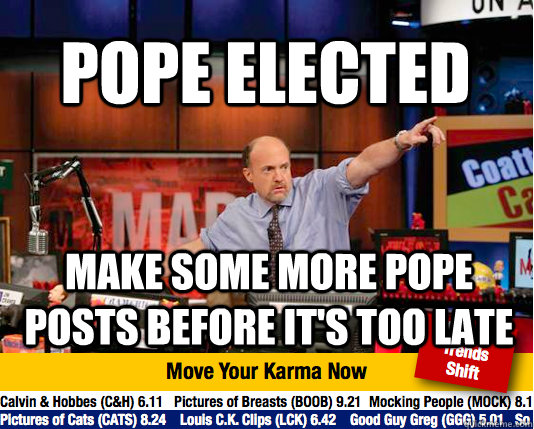 pope elected make some more pope posts before its too late - Mad Karma with Jim Cramer