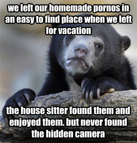 we left our homemade pornos in an easy to find place when we - Confession Bear