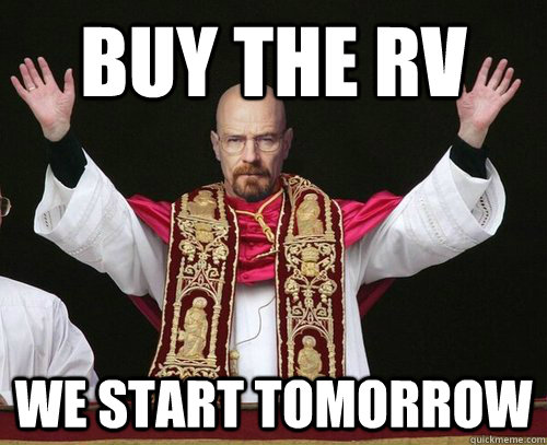 buy the rv we start tomorrow -