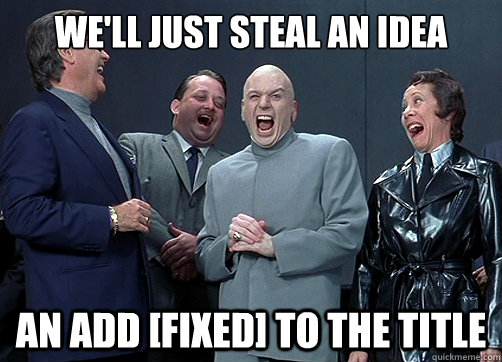 well just steal an idea an add fixed to the title - Dr Evil and minions