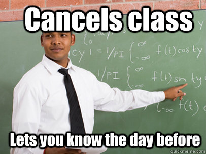 cancels class lets you know the day before - Good Guy Teacher