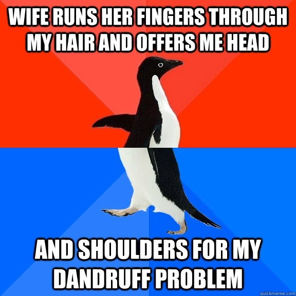 wife runs her fingers through my hair and offers me head and - Socially Awesome Awkward Penguin