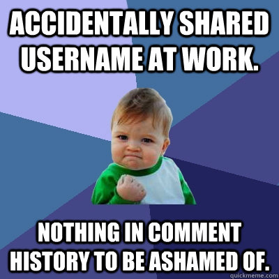 accidentally shared username at work nothing in comment his - Success Kid