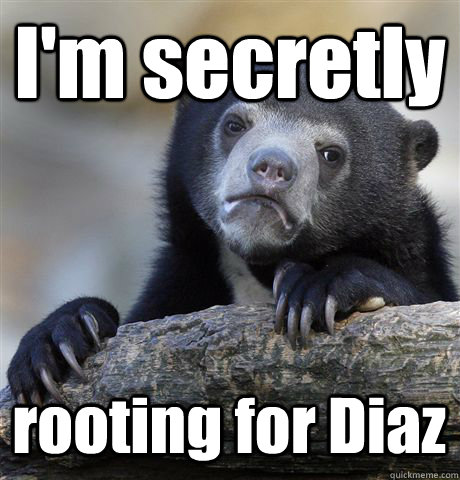 im secretly rooting for diaz - Confession Bear