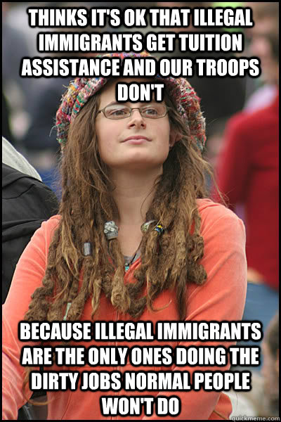 thinks its ok that illegal immigrants get tuition assistanc - College Liberal