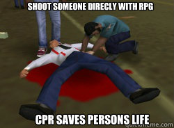 shoot someone direcly with rpg cpr saves persons life -