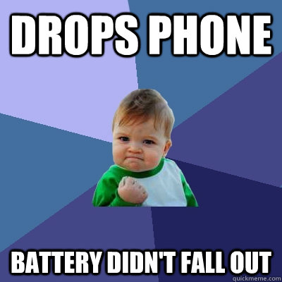 drops phone battery didnt fall out - Success Kid