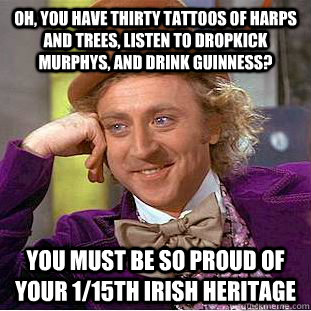 oh you have thirty tattoos of harps and trees listen to dr - Condescending Wonka