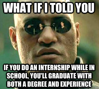 what if i told you if you do an internship while in school  - Matrix Morpheus