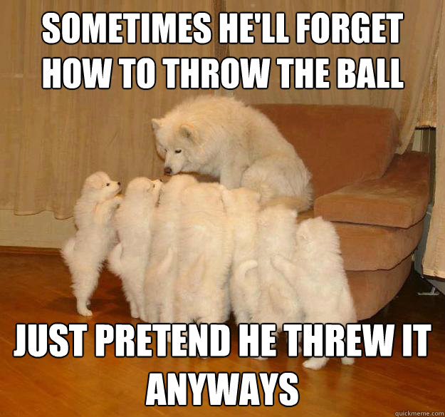 sometimes hell forget how to throw the ball just pretend he - 