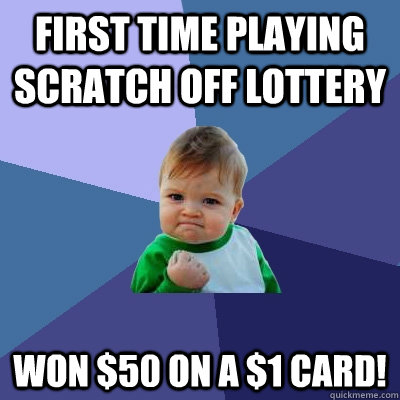 first time playing scratch off lottery won 50 on a 1 card - Success Kid