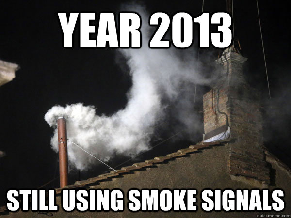 year 2013 still using smoke signals - 