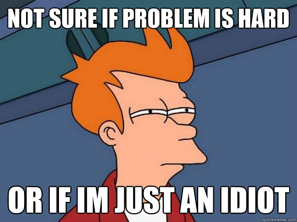 not sure if problem is hard or if im just an idiot - Futurama Fry