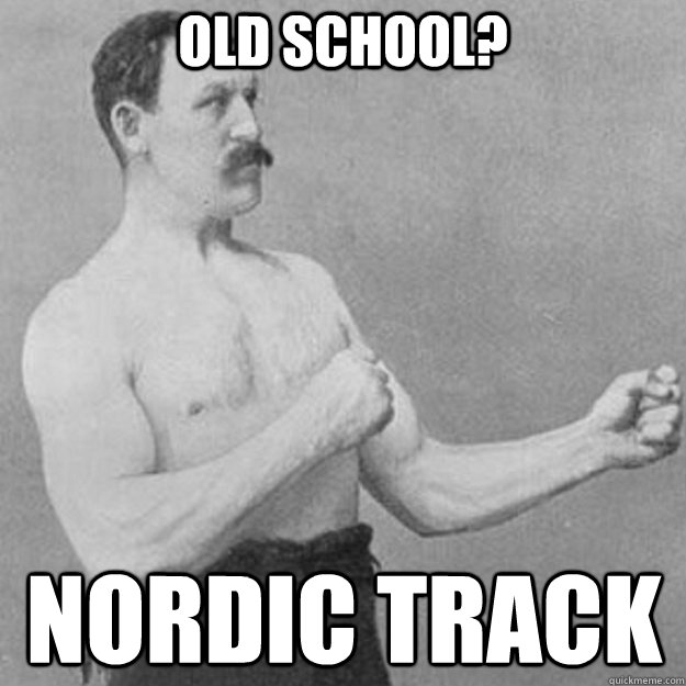 old school nordic track - overly manly man
