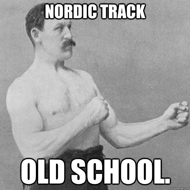 nordic track old school - overly manly man