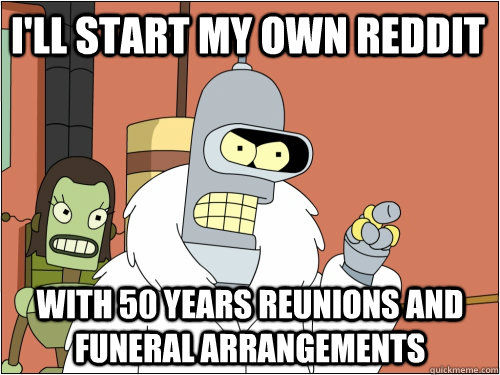 ill start my own reddit with 50 years reunions and funeral  - Blackjack Bender