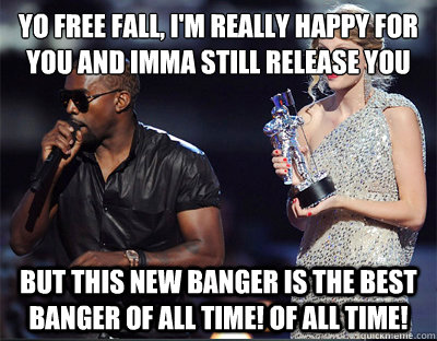 yo free fall im really happy for you and imma still releas - Imma let you finish