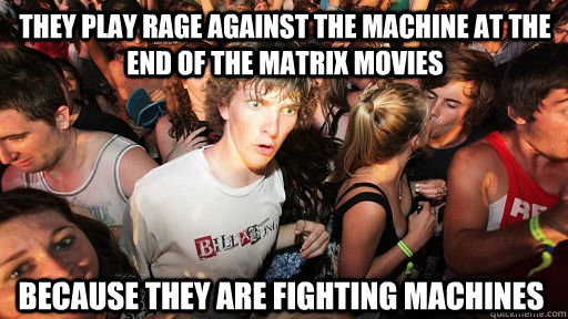 they play rage against the machine at the end of the matrix  - Sudden Clarity Clarence