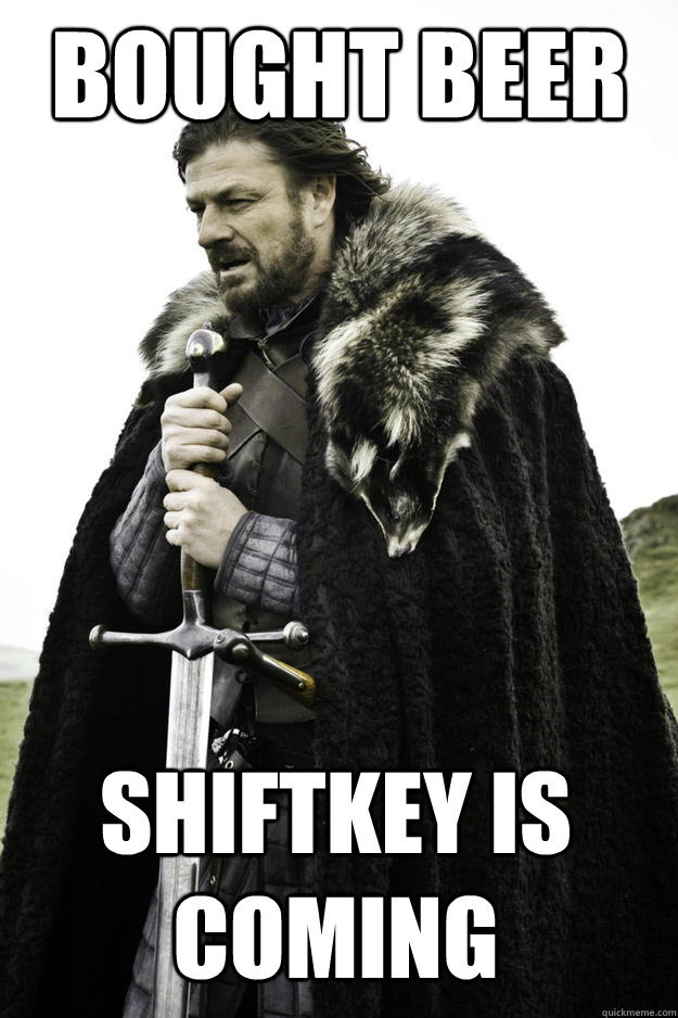 bought beer shiftkey is coming - Winter is coming