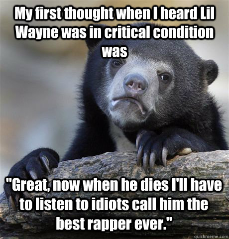 my first thought when i heard lil wayne was in critical cond - Confession Bear