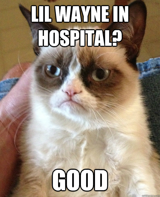 lil wayne in hospital good - grumpycat