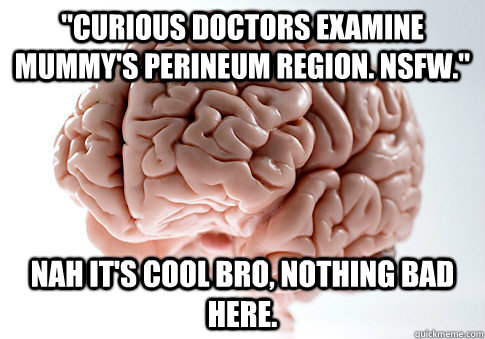 curious doctors examine mummys perineum region nsfw nah - ScumbagBrain