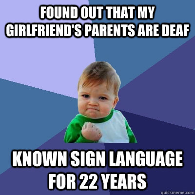 found out that my girlfriends parents are deaf known sign l - Success Kid