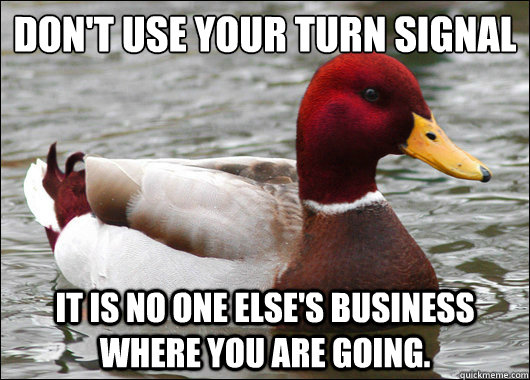 dont use your turn signal it is no one elses business whe - Malicious Advice Mallard
