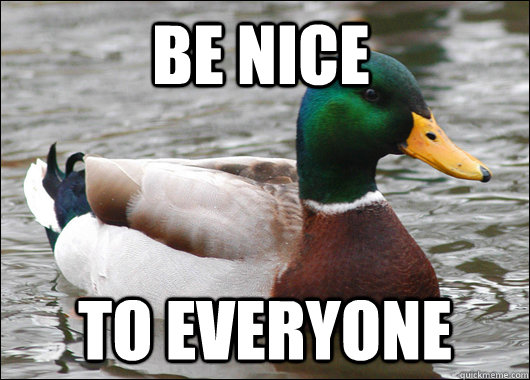 be nice to everyone - Actual Advice Mallard