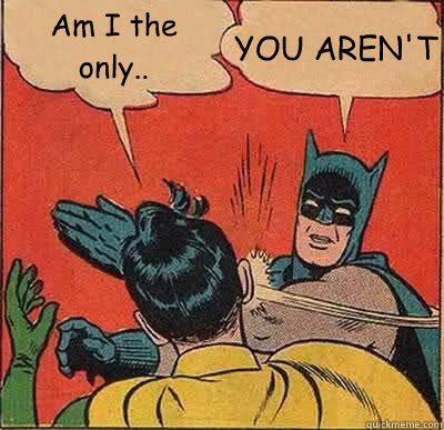 am i the only you arent - Batman Slapping Robin
