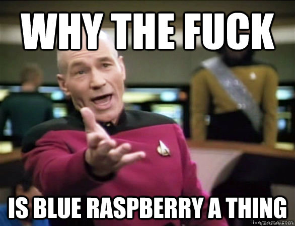 why the fuck is blue raspberry a thing - Annoyed Picard HD