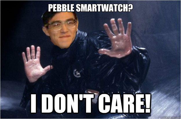pebble smartwatch i dont care -