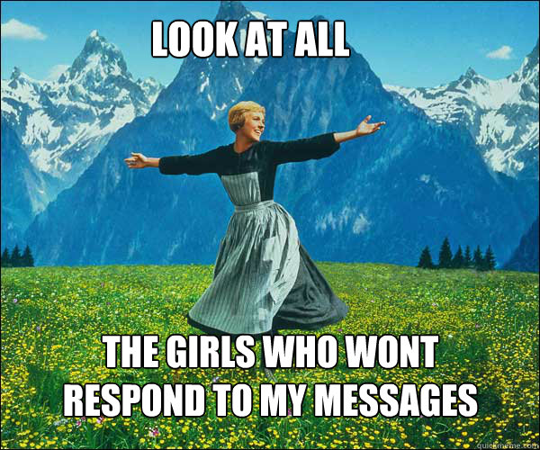 look at all the girls who wont respond to my messages - soundomusic