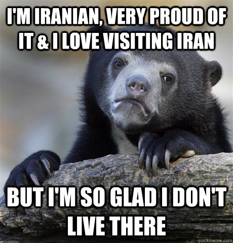 im iranian very proud of it i love visiting iran but i - Confession Bear